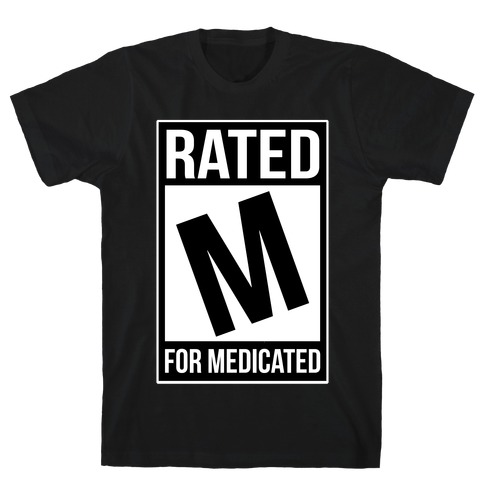Rated M For Medicated T-Shirt