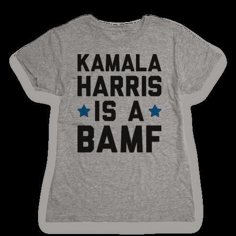 Kamala Harris Is A BAMF Womens T-Shirt