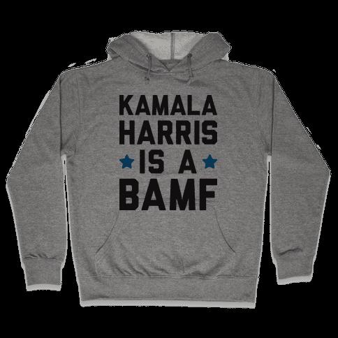 Kamala Harris Is A BAMF Hooded Sweatshirt