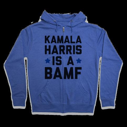 Kamala Harris Is A BAMF Zip Hoodie