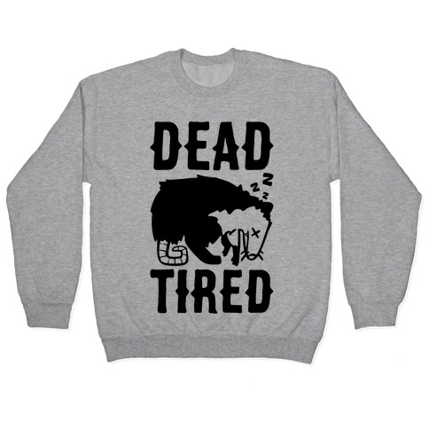 Dead Tired Possum Parody Pullover