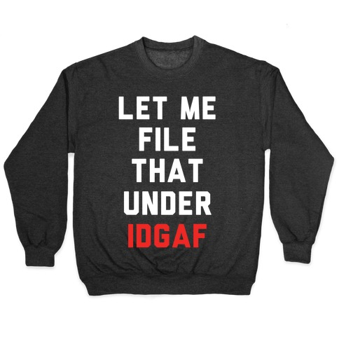 Let Me File That Under IDGAF Pullover
