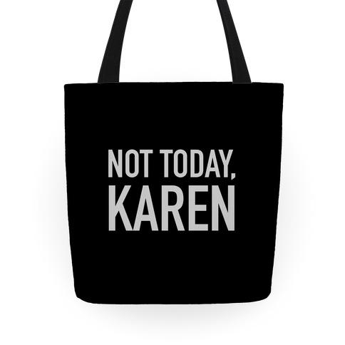 Not Today Karen Tote
