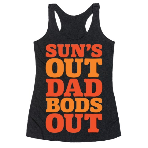 Sun's Out Dad Bods Out White Print Racerback Tank Top