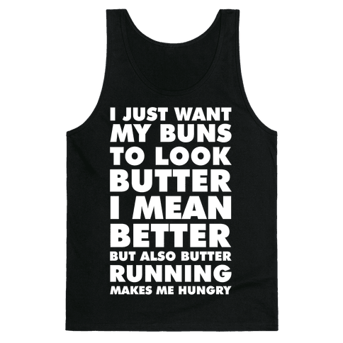 I Just Want My Buns to Look Butter I Mean Better But Also Butter Running Makes Me Hungry Tank Top
