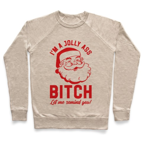 I'm a Jolly Ass Bitch Let Me Remind You Pullover