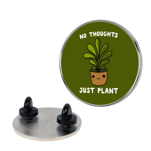 No Thoughts, Just Plant Pin