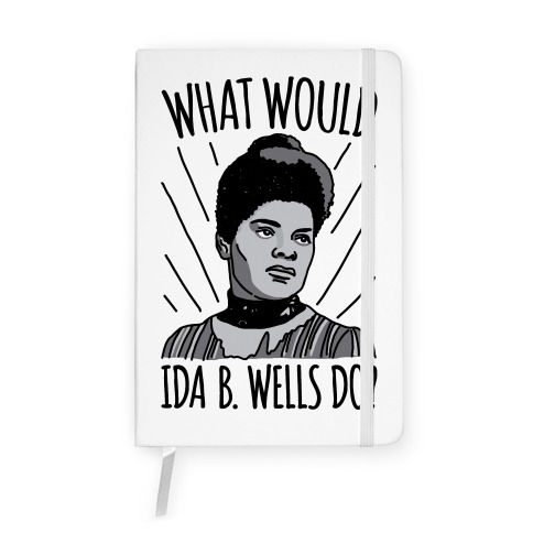 What Would Ida B. Wells Do Notebook