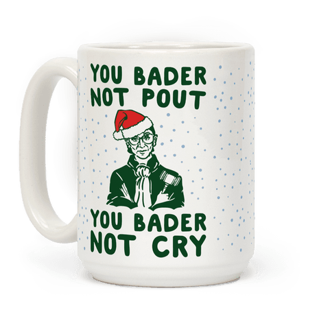 You Bader Not Pout You Bader Not Cry Parody Coffee Mug