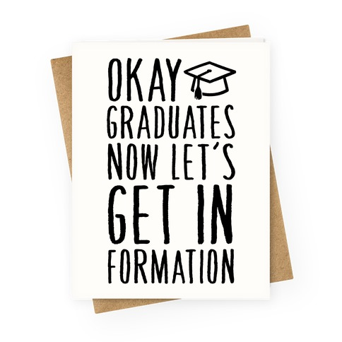Okay Graduates Now Let's Get In Formation Greeting Card