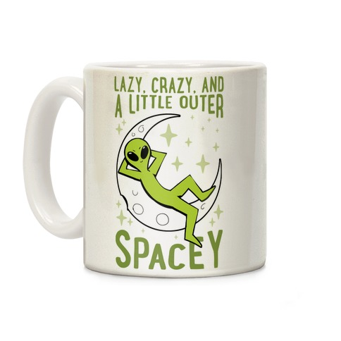Lazy, Crazy, And A Little Outer Spacey Coffee Mug