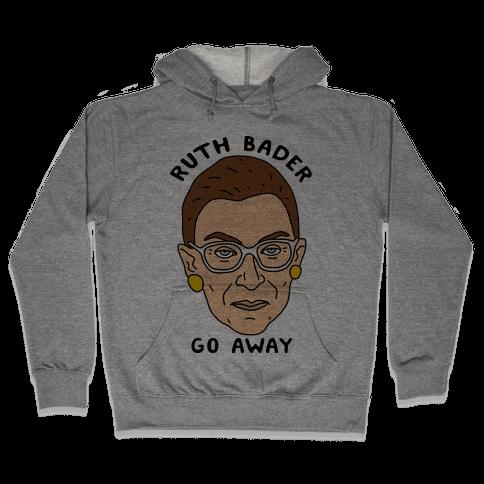 Ruth Bader Go Away Hooded Sweatshirt