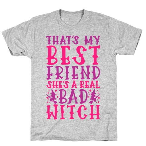 Thats My Best Friend She's A Real Bad Witch Parody T-Shirt