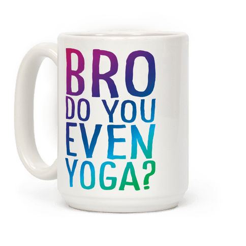 Bro Do You Even Yoga Coffee Mug