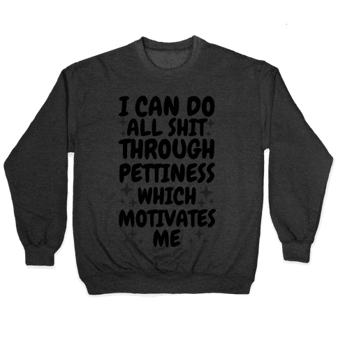 I Can Do All Shit Through Pettiness Pullover