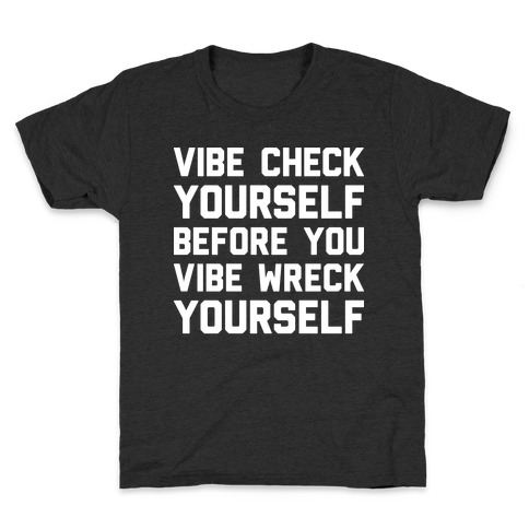 Vibe Check Yourself Before You Vibe Wreck Yourself Kids T-Shirt