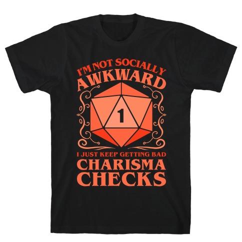 I'm Not Socially Awkward, I Just Keep Getting Bad Charisma Checks T-Shirt