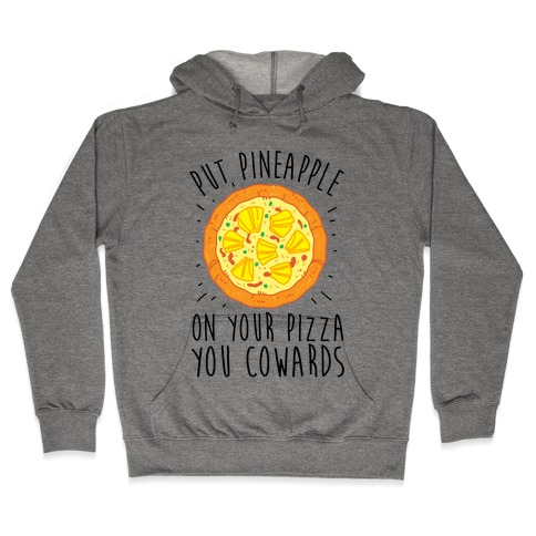 Put Pineapple On Your Pizza You Coward Hooded Sweatshirt