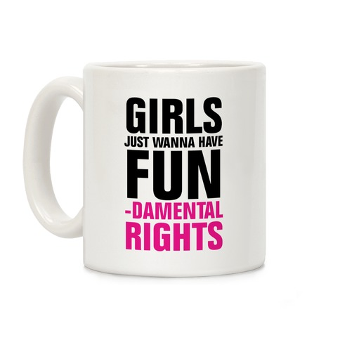 Girls Just Wanna Have Fun (Fundamental Rights)  Coffee Mug