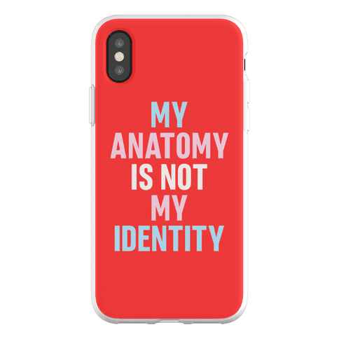 My Anatomy Is Not My Identity Phone Flexi-Case