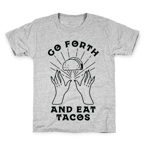 Go Forth and Eat Tacos Kids T-Shirt