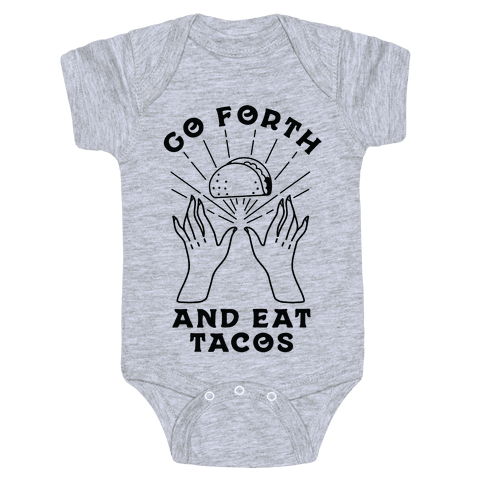 Go Forth and Eat Tacos Baby Onesy