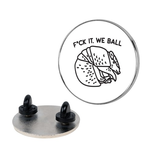 F*ck It, We Ball Armadillo Pin