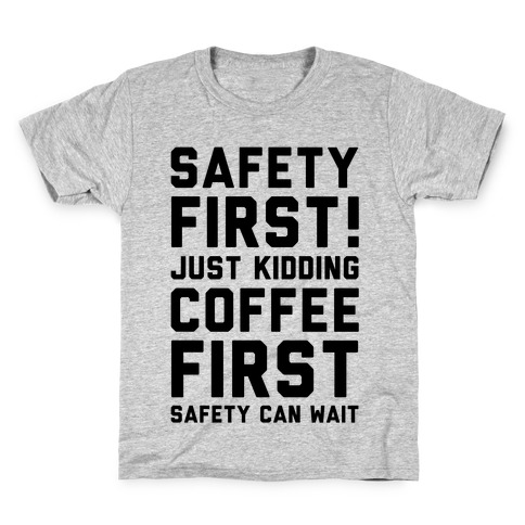 Safety First Coffee First Kids T-Shirt