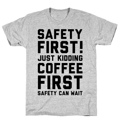 Safety First Coffee First Mens T-Shirt