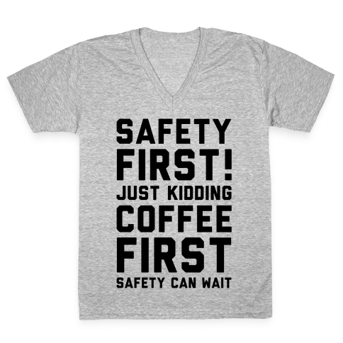 Safety First Coffee First V-Neck Tee Shirt