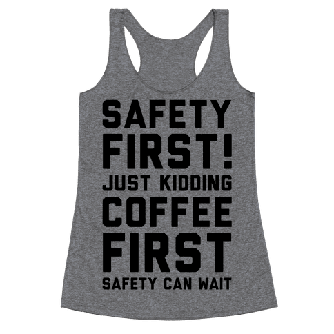 Safety First Coffee First Racerback Tank Top