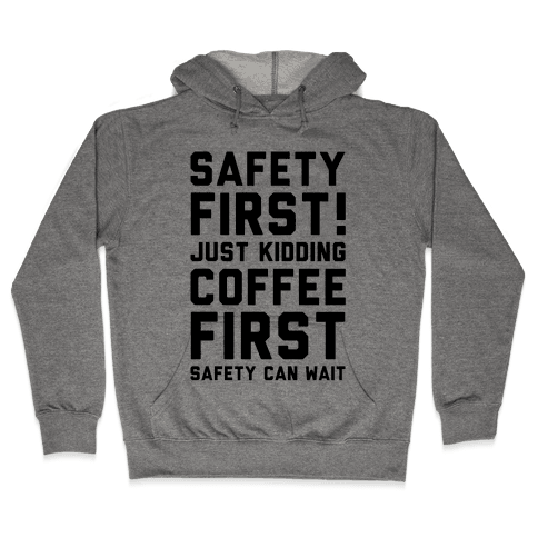 Safety First Coffee First Hooded Sweatshirt