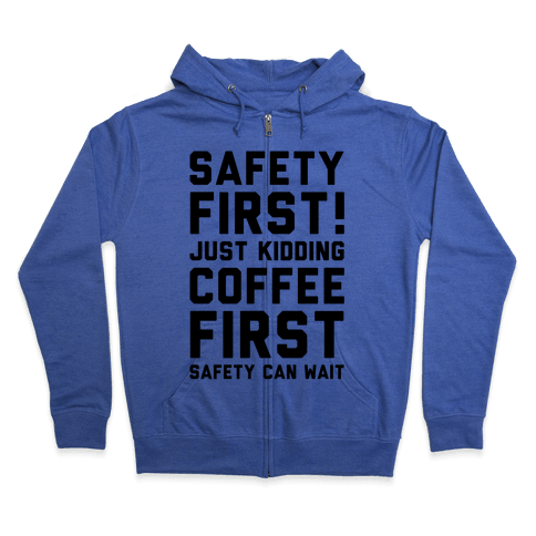 Safety First Coffee First Zip Hoodie