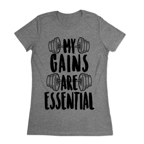 My Gains Are Essential Womens T-Shirt