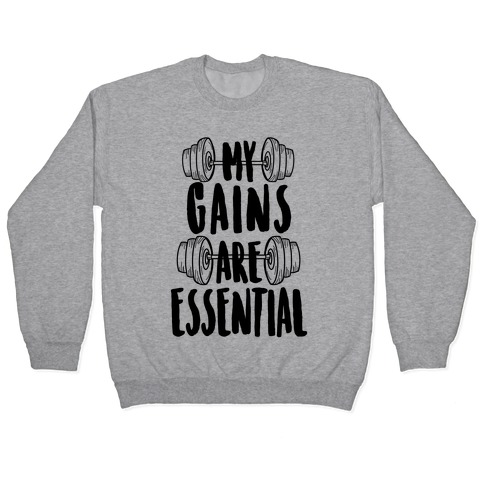 My Gains Are Essential Pullover