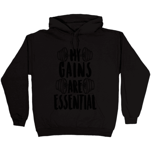 My Gains Are Essential Hooded Sweatshirt