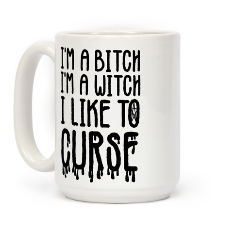 I'm a Bitch, I'm a Witch, I Like to Curse Coffee Mug