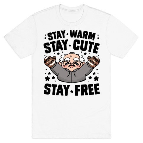Stay Warm, Stay Cute, Stay Free T-Shirt