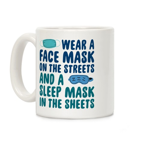 Wear A Face Mask On The Streets And A SLeep Mask In The Sheets Coffee Mug