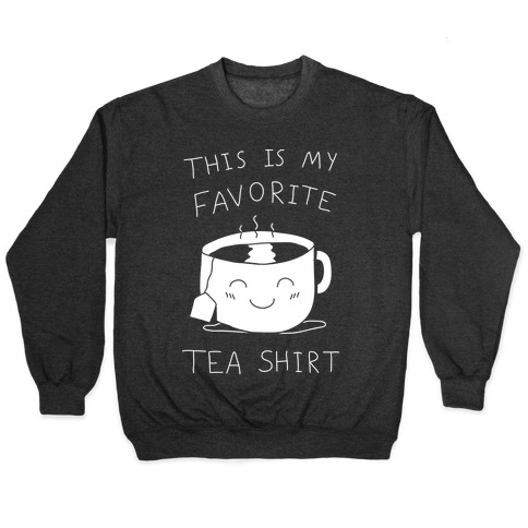 This Is My Favorite Tea Shirt Pullover