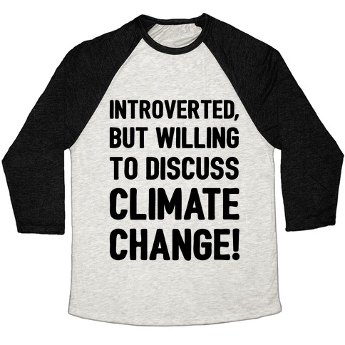 Introverted But Willing To Discuss Climate Change Baseball Tee