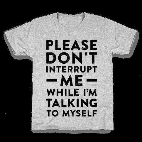Please Don't Interrupt Me Kids T-Shirt