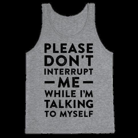 Please Don't Interrupt Me Tank Top