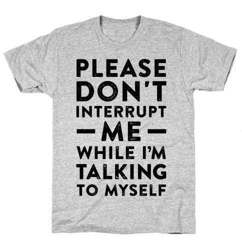 Please Don't Interrupt Me Mens T-Shirt