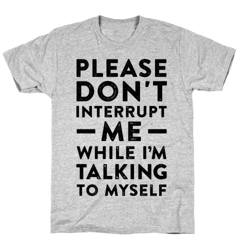 Please Don't Interrupt Me Mens T-Shirt