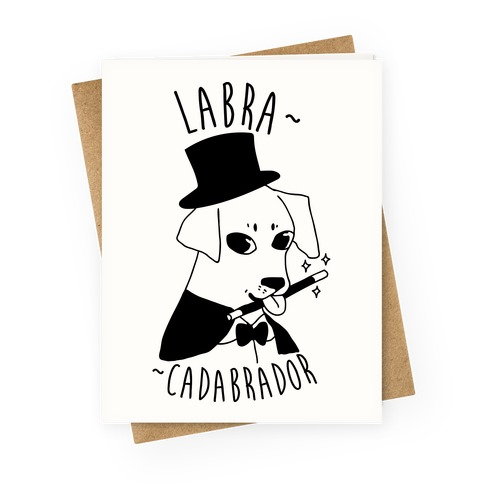 LABRACADABRADOR Greeting Card