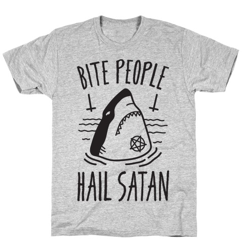 Bite People Hail Satan - Shark T-Shirt