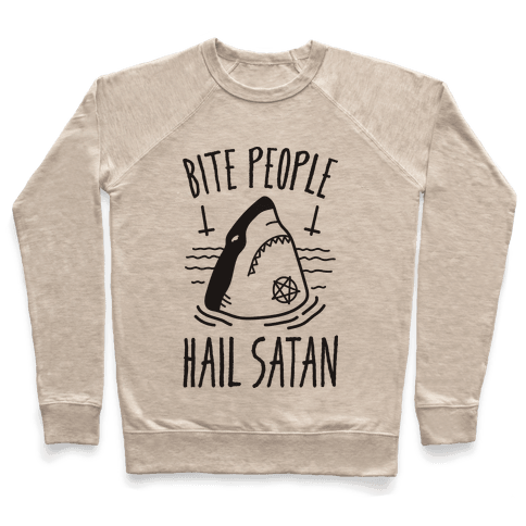 Bite People Hail Satan - Shark Pullover