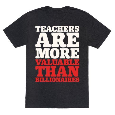 Teachers Are More Valuable Than Billionaires White Print T-Shirt