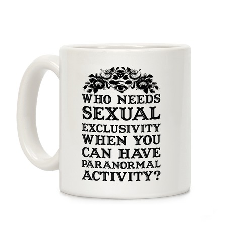 Who Needs Sexual Exclusivity Coffee Mug